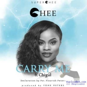 Chee - Carry Me ft. Chigul & Pst. Flourish Peters
